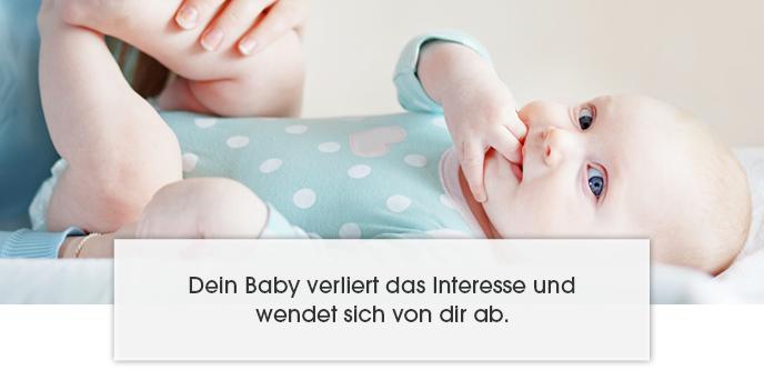 Dein Baby verliert das Interesse und wendet sich von dir ab.