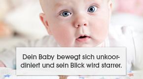 Dein Baby bewegt sich unkoordiniert und sein Blick wird starrer.