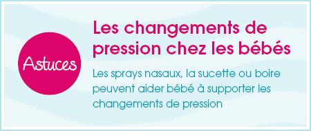 Conseils:  changements de pression chez les bébés