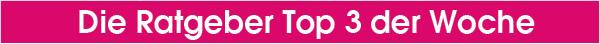 Die Ratgeber Top 3 der Woche