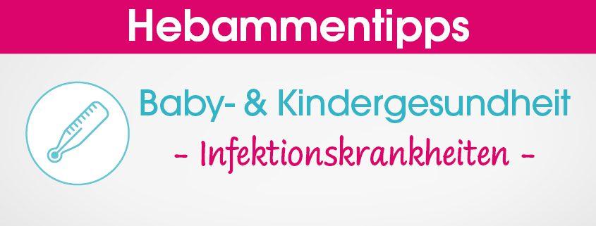 Hebammentipps Baby- und Kindergesundheit Infektionskrankheiten
